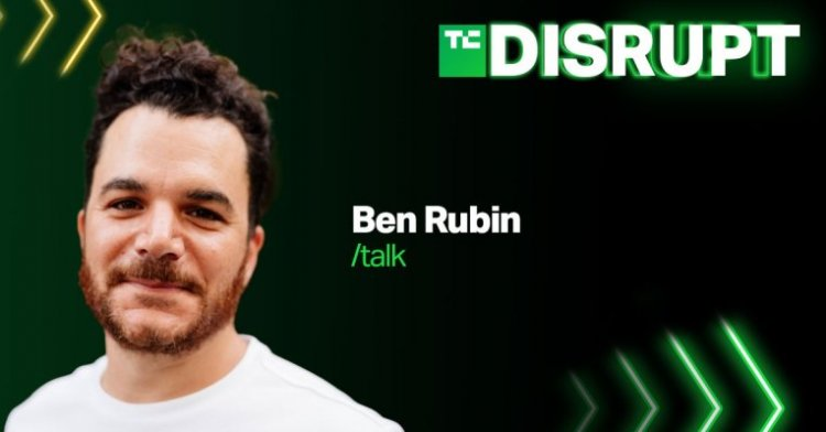 Ben Rubin, who founded Houseparty, Meerkat and Slashtalk, will peer into the future of social at Disrupt